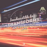 3:16 Church Inspirations - Inexhaustible love transforms an exhausted life