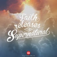 3:16 Church Inspirations - Faith releases the Supernatural