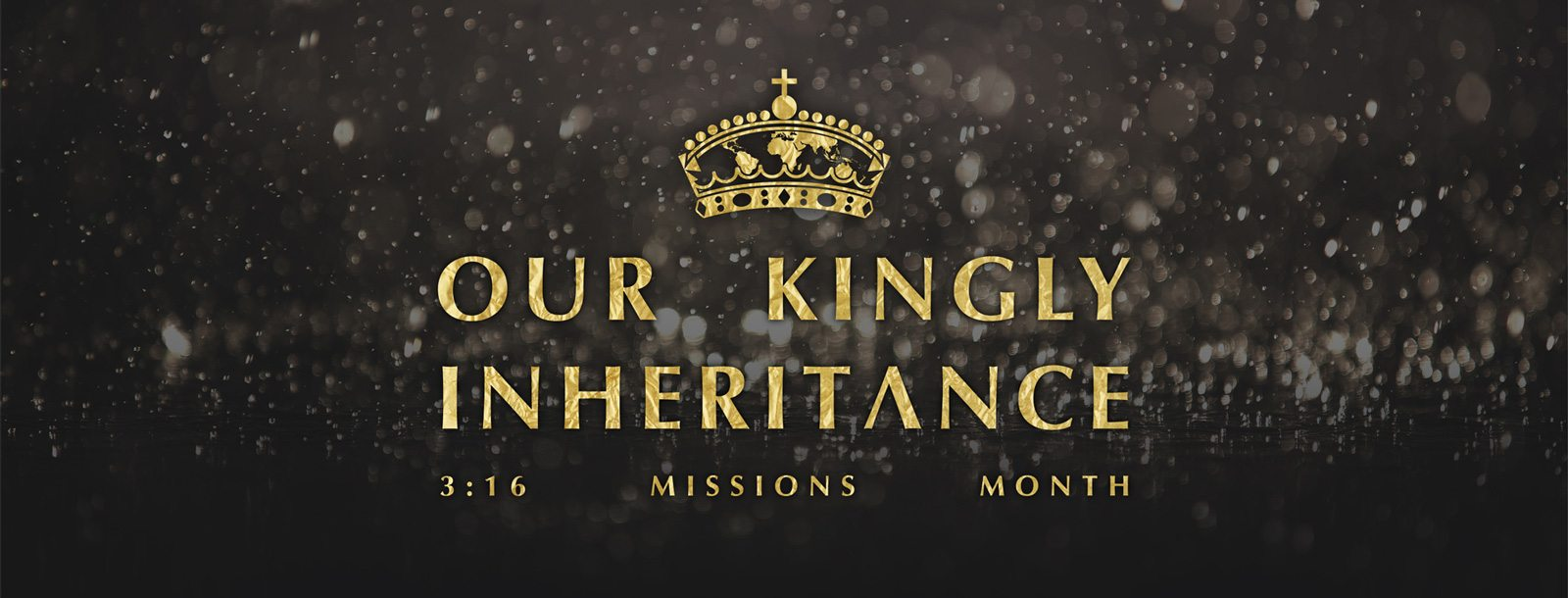Our Kingly Inheritance: 3:16 Church Missions Month